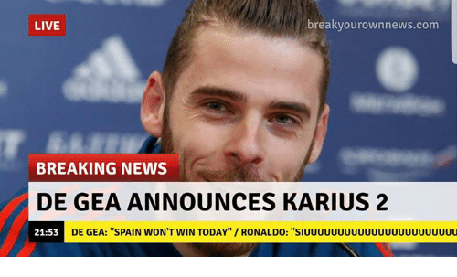 "Memes, News, and Breaking News: LIVE  breakyourownnews.com  BREAKING NEWS  DE GEA ANNOUNCES KARIUS 2  21:53D  DE GEA: ""SPAIN WON'T WIN TODAY""/ RONALDO: ""SIUUUUuuuuUUUuuuUUUUUuUUU"