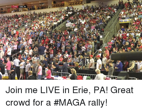 join.me, Live, and Rally: LIVE ERIE, PA  204  205 Join me LIVE in Erie, PA! Great crowd for a #MAGA rally!