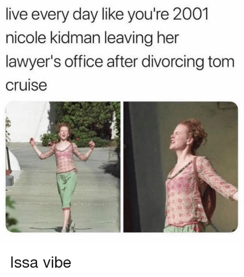 Tom Cruise: live every day like you're 2001  nicole kidman leaving her  lawyer's office after divorcing tom  cruise Issa vibe