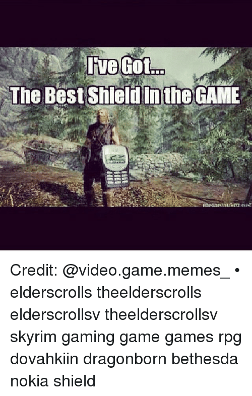 Meme, Memes, and Skyrim: live GotoD  The Best Shieldinthe GAME Credit: @video.game.memes_ • elderscrolls theelderscrolls elderscrollsv theelderscrollsv skyrim gaming game games rpg dovahkiin dragonborn bethesda nokia shield