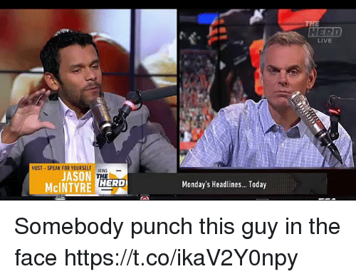 Football, Mondays, and Nfl: LIVE  HOST-SPEAK FOR YOURSELF OINS  JASON  Monday's Headlines... Today Somebody punch this guy in the face     https://t.co/ikaV2Y0npy