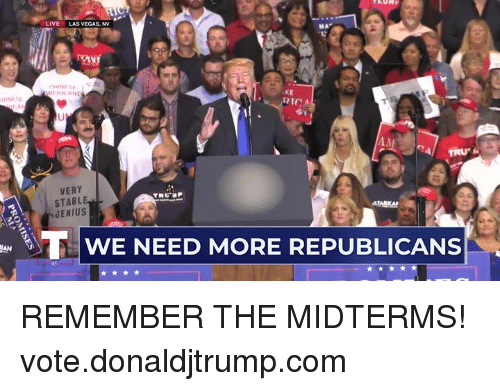 Las Vegas, Genius, and Las Vegas: LIVE  LAS VEGAS, NV  MA  EHICA  KE  RICA  UP  VERY  STABL  GENIUS  WE NEED MORE REPUBLICANS  IAN  45 REMEMBER THE MIDTERMS! vote.donaldjtrump.com