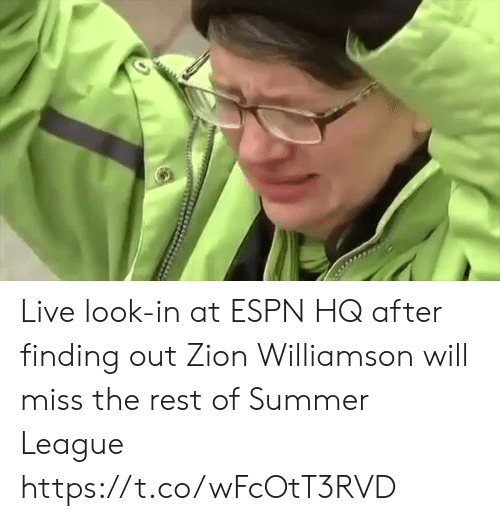 Williamson: Live look-in at ESPN HQ after finding out Zion Williamson will miss the rest of Summer League https://t.co/wFcOtT3RVD