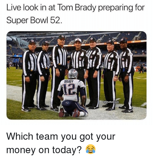 lom: Live look in at lom Brady preparing for  Super Bowl 52.  12  BRADY  12 Which team you got your money on today? 😂