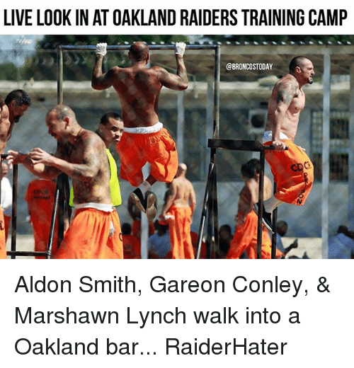 Oakland Raiders: LIVE LOOK IN AT OAKLAND RAIDERS TRAINING CAMP  @BRONCOSTODAY Aldon Smith, Gareon Conley, & Marshawn Lynch walk into a Oakland bar... RaiderHater