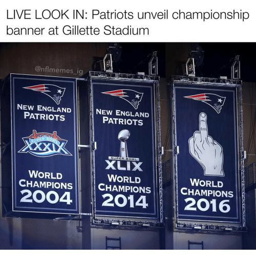 Memes, 🤖, and New England: LIVE LOOK IN: Patriots unveil championship  banner at Gillette Stadium  @nflmemes ig  NEW ENGLAND  NEW ENGLAND  PATRIOTS  PATRIOTS  stUPER BO  SUPER BOWL  WORLD  WORLD  WORLD  CHAMPIONS  CHAMPIONS  CHAMPIONS  2OO4 2014  2016