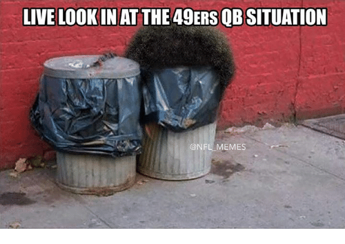 49er: LIVE LOOKIN AT THE 49ERS QB SITUATION  @NFL MEMES