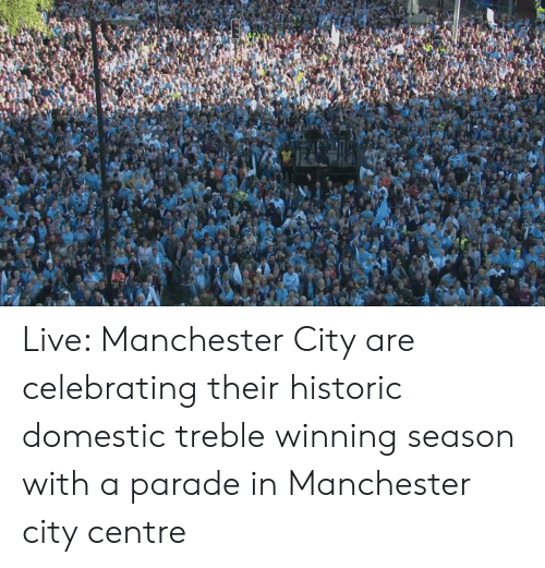 Manchester: Live: Manchester City are celebrating their historic domestic treble winning season with a parade in Manchester city centre