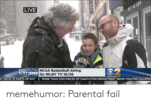 Basketball: LIVE  NEWS  :17-27  EYE ON THE  OR  NCAA Basketball Airing  On WLNY TV 10/5!5  CBSNewYork.com  F SNow IN PARTS OF NYC  MORE THAN 2300 PIECES OF SANITATION DEPARTMENT SNOW FIGHTING EQUİPME memehumor:  Parental fail