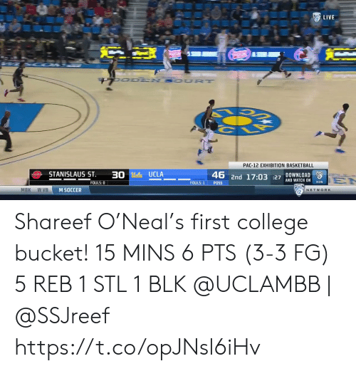 ucla: LIVE  UO DEN SOUR T  PAC-12 EXHIBITION BASKETBALL  STANISLAUS ST  30 Ucla UCLA  DOWNLOAD  2  46 2nd 17:03 27 AND WATCH ON  EN  NOW  FOULS: 0  FOULS: 1  POSS  MBK  w VB  M SOCCER  NETWORK Shareef O'Neal's first college bucket!   15 MINS 6 PTS (3-3 FG)  5 REB 1 STL 1 BLK   @UCLAMBB | @SSJreef    https://t.co/opJNsl6iHv
