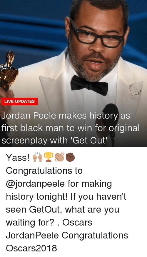 Making History: LIVE UPDATES  Jordan Peele makes history as  first black man to win for original  screenplay with 'Get Out Yass! 🙌🏽🏆👏🏽✊🏿 Congratulations to @jordanpeele for making history tonight! If you haven't seen GetOut, what are you waiting for? . Oscars JordanPeele Congratulations Oscars2018