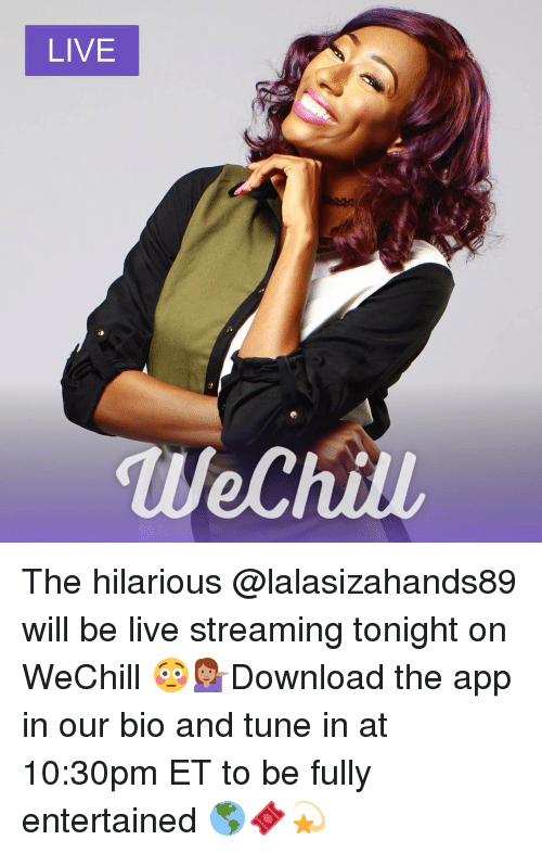 Lalasizahands89: LIVE  We Ch The hilarious @lalasizahands89 will be live streaming tonight on WeChill 😳💁🏽Download the app in our bio and tune in at 10:30pm ET to be fully entertained 🌎🎟💫
