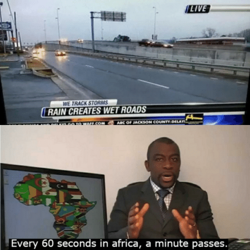 In Africa: LIVE  WE TRACK STORMS  RAIN CREATES WET ROADS  rve  ARC OF JACKSON COUNTY:DELAY  GO TO WAFF.COM  A  Every 60 seconds in africa, a minute passes.