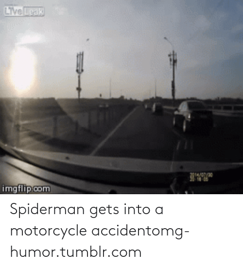 Motorcycle: Livegak  imgflipcom Spiderman gets into a motorcycle accidentomg-humor.tumblr.com