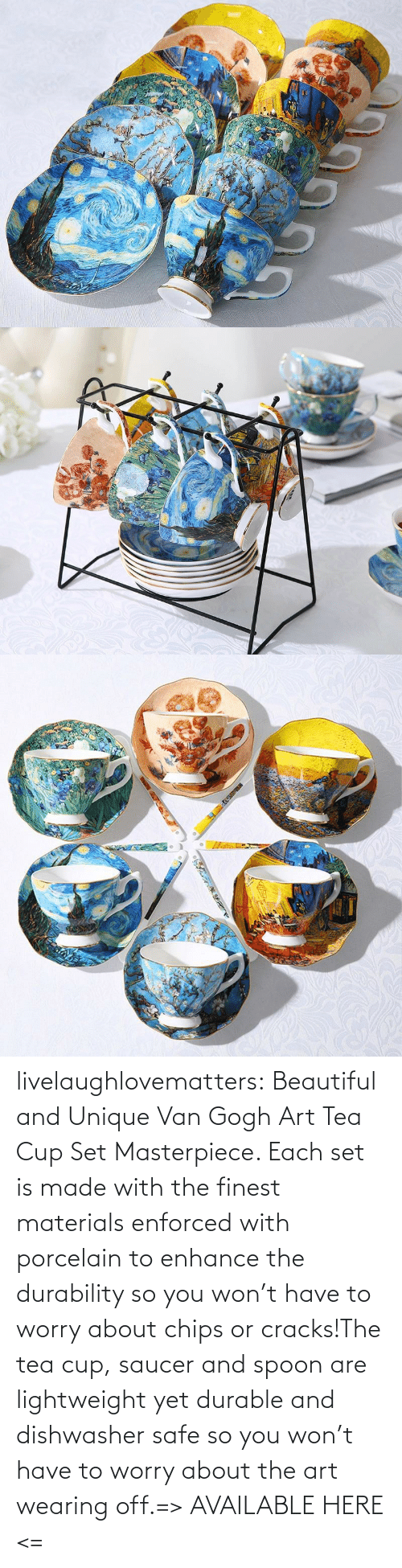 Finest: livelaughlovematters:  Beautiful and Unique Van Gogh Art Tea Cup Set Masterpiece. Each set is made with the finest materials enforced with porcelain to enhance the durability so you won't have to worry about chips or cracks!The tea cup, saucer and spoon are lightweight yet durable and dishwasher safe so you won't have to worry about the art wearing off.=> AVAILABLE HERE <=
