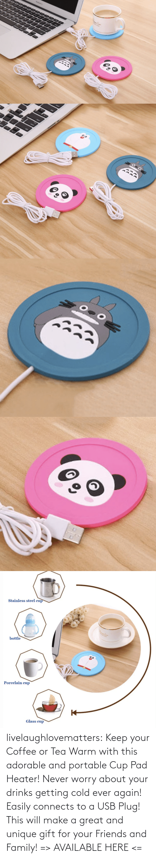 Adorable: livelaughlovematters: Keep your Coffee or Tea Warm with this adorable and portable Cup Pad Heater! Never worry about your drinks getting cold ever again! Easily connects to a USB Plug! This will make a great and unique gift for your Friends and Family! => AVAILABLE HERE <=