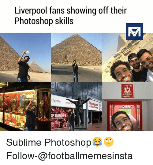 Sublime: Liverpool fans showing off their  Photoshop skills  THIS IS  ANFIELD  Centre  ww  SToucate  EUROPE Sublime Photoshop😂🙄 Follow-@footballmemesinsta
