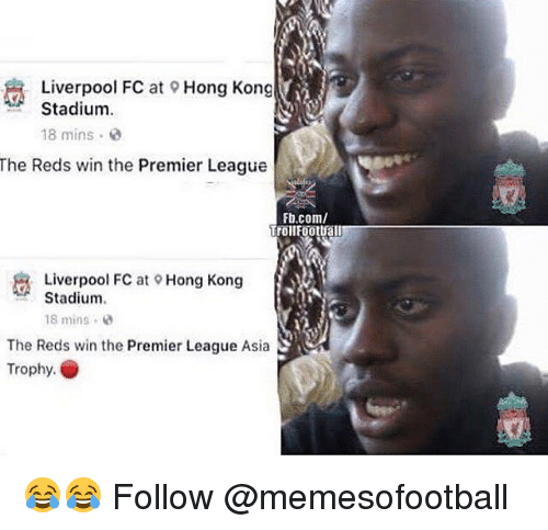 Memes, Premier League, and Liverpool F.C.: Liverpool FC at 9 Hong Kong  Stadium  18 mins a  The Reds win the Premier League  Fb.com/  Trollfootuall  Liverpool FC at Hong Kong  Stadium.  ueoirC t @Hong Kong  18 mins  The Reds win the Premier League Asia  Trophy. 😂😂 Follow @memesofootball