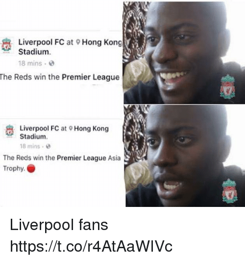 Memes, Premier League, and Liverpool F.C.: Liverpool FC at 9 Hong Kong  Stadium  18 mins  The Reds win the Premier League  Liverpool FC at Hong Kong  Stadium.  18 mins e  The Reds win the Premier League Asia  Trophy Liverpool fans https://t.co/r4AtAaWIVc