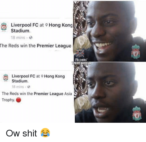 Memes, Premier League, and Shit: Liverpool FC at 9 Hong Kong  Stadium  18 mins  The Reds win the Premier League  Fb.com/  Trollfootuall  Liverpool FC at  Stadium.  18 mins  Hong Kong  The Reds win the Premier League Asia  Trophy. Ow shit 😂