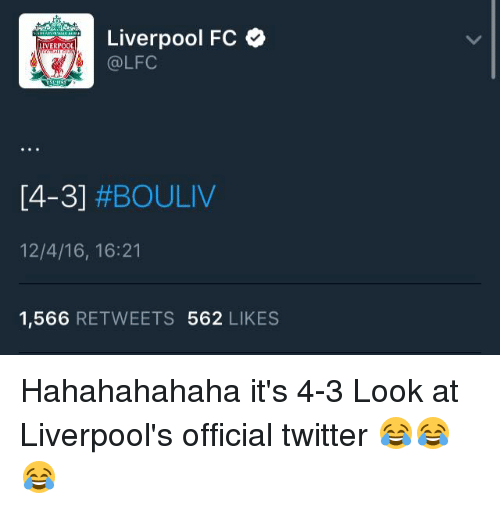fc liverpool: Liverpool FC  LIVERPOOL  @LFC  [4-3]  #BOULIV  12/4/16, 16:21  1,566  RETWEETS 562  LIKES Hahahahahaha it's 4-3  Look at Liverpool's official twitter 😂😂😂