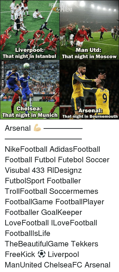 Arsenal, Chelsea, and Memes: Liverpool:  Man Utd:  That night in Istanbul That night in Moscow  SAMSUN  Chelsea  Arsenal:  That night in  Munich That night in Bournemouth Arsenal 💪🏼 –————–————–————–— NikeFootball AdidasFootball Football Futbol Futebol Soccer Visubal 433 RlDesignz FutbolSport Footballer TrollFootball Soccermemes FootballGame FootballPlayer Footballer GoalKeeper LoveFootball ILoveFootball FootballIsLife TheBeautifulGame Tekkers FreeKick ⚽️ Liverpool ManUnited ChelseaFC Arsenal