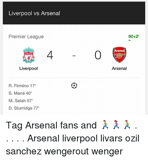 "Arsenal, Memes, and Premier League: Liverpool vs Arsenal  Premier League  90+2'  Arsenal  4  0  Liverpool  Arsenal  R. Firmino 17  S. Mané 40'  M. Salah 57'  D. Sturridge 77"" Tag Arsenal fans and 🏃🏽🏃🏽‍♀️🏃🏽 . . . . . Arsenal liverpool livars ozil sanchez wengerout wenger"