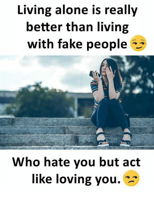 living alone is really better than living with fake people