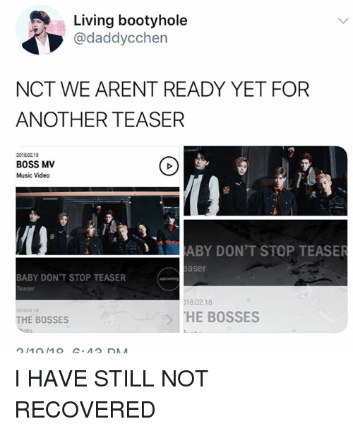 Memes, Music, and Video: Living bootyhole  @daddycchen  NCT WE ARENT READY YET FOR  ANOTHER TEASER  20180219  BOSS MV  Music Video  亞  ABY DON'T STOP TEASER  aser  BABY DON'T STOP TEASER  easer  〕18.02.18  2018.0218  THE BOSSES  ·HE BOSSES I HAVE STILL NOT RECOVERED