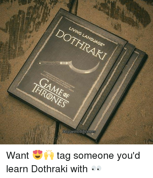 "Memes, Tag Someone, and Dothraki: LIVING LANGUAGE""  DOTHRAKI  Op  GUAGE COURSE  TE RJON  C  GAME0F  THRONES  IG/gaemofthrone Want 😍🙌 tag someone you'd learn Dothraki with 👀"