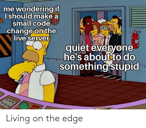 On The Edge: Living on the edge