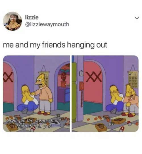 Dank, Friends, and 🤖: lizzie  @lizziewaymouth  me and my friends hanging out  Cryingin the conerhuh?  in