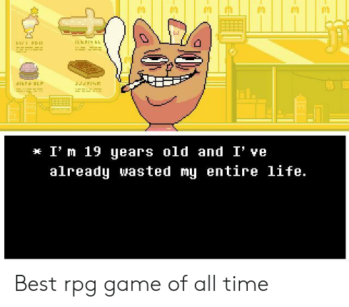 rpg: LJ  I' m 19 uears old and I' ve  already wasted mų entire life Best rpg game of all time