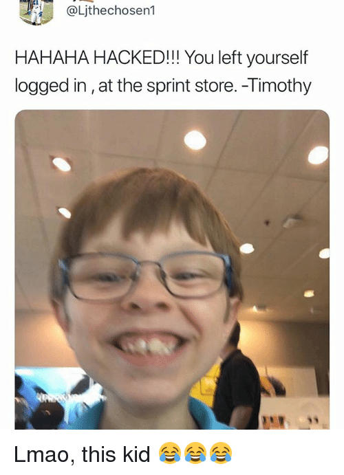 Lmao, Sprint, and Relatable: Ljthechosen1  HAHAHA HACKED!! You left yourself  logged in,at the sprint store. -Timothy Lmao, this kid 😂😂😂