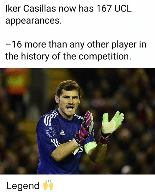 Memes, History, and 🤖: lker Casillas now has 167 UCL  appearances.  -16 more than any other player in  the history of the competition. Legend 🙌