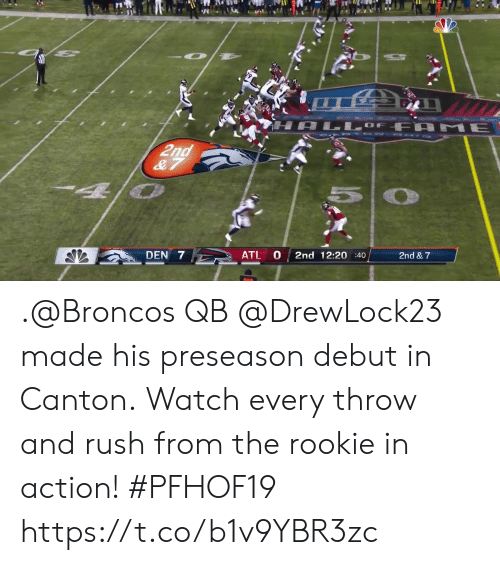 Broncos: LL  HALLOF FA ME  2nd  & 7  2nd & 7  0  2nd 12:20 :40  ATL  DEN 7 .@Broncos QB @DrewLock23 made his preseason debut in Canton.  Watch every throw and rush from the rookie in action! #PFHOF19 https://t.co/b1v9YBR3zc