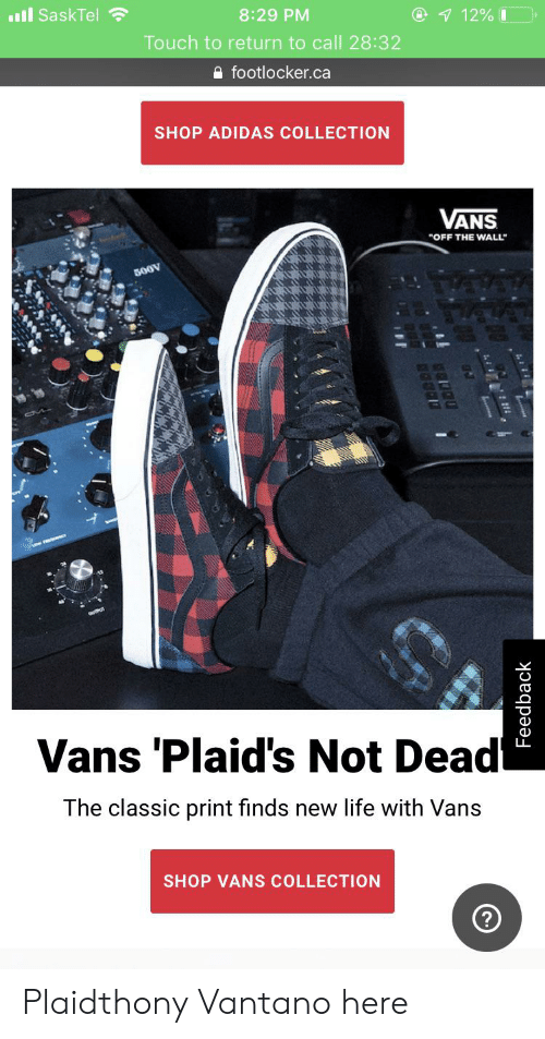 """Footlocker: ll SaskTel  @ 1 12% I  8:29 PM  Touch to return to call 28:32  footlocker.ca  SHOP ADIDAS COLLECTION  VANS  """"OFF THE WALL""""  500V  Vans 'Plaid's Not Dead  The classic print finds new life with Vans  SHOP VANS COLLECTION  Feedback Plaidthony Vantano here"""