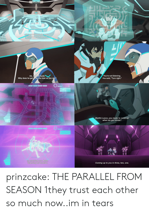 """Scanning: ll teach you  thet  trust  You're not listening  -You said, """"Turn right.""""  Oh, no. Not Keith.  Why does he get  the man on the mic?   [Keith] Lance, you ready to cover us  when we get inside?  Lance] Got you, Keith  Scanning for hostiles  Coming up to you in three, two, one prinzcake:  THE PARALLEL FROM SEASON 1they trust each other so much now..im in tears"""