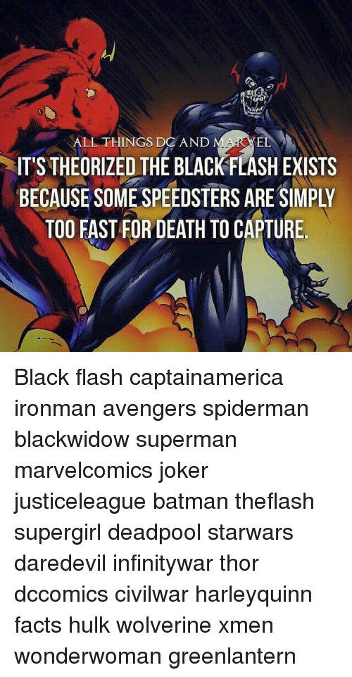 Batman, Facts, and Joker: LL THINGS DO AND  IT'S THEORIZED THE BLACK FLASH EXISTS  BECAUSE SOME SPEEDSTERS ARE SIMPLY  TOO EAST FOR DEATH TO CAPTURE Black flash captainamerica ironman avengers spiderman blackwidow superman marvelcomics joker justiceleague batman theflash supergirl deadpool starwars daredevil infinitywar thor dccomics civilwar harleyquinn facts hulk wolverine xmen wonderwoman greenlantern