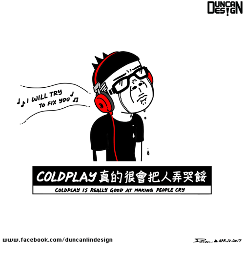Coldplay: LL TR5  To FIX  YOU  COLDPLAy IS REALLY GOOD AT MAKING PEOPLE CRS  www.facebook.com/duncanlinde sign  UNCA  ESIG  K APR 10.2017 真的很會
