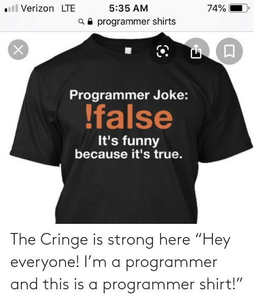 "lte: ll Verizon LTE  5:35 AM  74%  a programmer shirts  Programmer Joke:  !false  It's funny  because it's true. The Cringe is strong here ""Hey everyone! I'm a programmer and this is a programmer shirt!"""