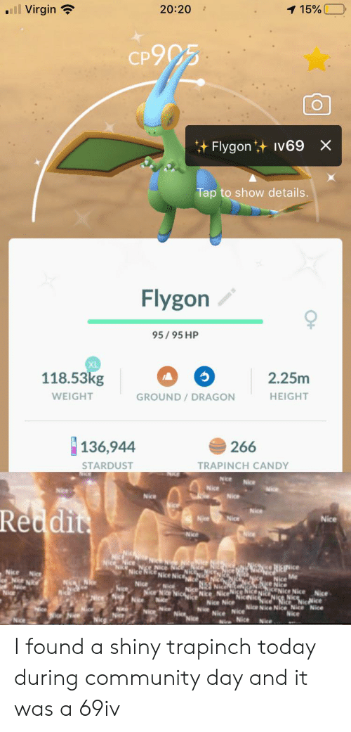 flygon: ll Virgin  20:20  1 15%  2  CP905  Flygon Iv69 X  Tap to show details.  Flygon  95/95 HP  XL  118.53kg  2.25m  HEIGHT  WEIGHT  GROUND/DRAGON  136,944  266  STARDUST  TRAPINCH CANDY  Nice  Nice  Wice  Nice  Nice  Nice  Nice  Reddit  Nice  Nice  Nice  Nice  Nice  Nice  Nice  Nice  eNice N  eNice  Nice  NR  Ni NICE  N  Nice M  Nice Nice  N Nc  Nice  Nice Nice  Nice Nice  cNice Nice  ice Nice  Nice NiNice  Nice Nice Nice Nice Nice  Nice  Nice  Nice  Nice Nice  veNice  Nice  Nice  Nce  Nice I found a shiny trapinch today during community day and it was a 69iv
