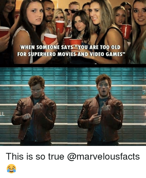 """Memes, Superhero, and Superhero Movie: LL  WHEN SOMEONE SAYS YOU ARE TOO OLD  FOR SUPERHERO MOVIES AND VIDEO GAMES"""" This is so true @marvelousfacts 😂"""
