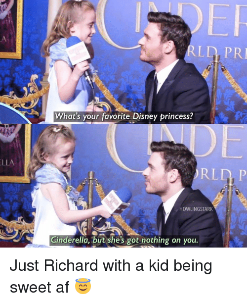 Cinderella , Disney, and Memes: LLA  RLD PRI  What's your favorite Disney princess?  HOWLING STARK  Cinderella, but she's got nothing on you. Just Richard with a kid being sweet af 😇