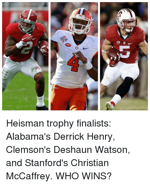 Derrick Henry, Sports, and Alabama: LLER  ACC Heisman trophy finalists: Alabama's Derrick Henry, Clemson's Deshaun Watson, and Stanford's Christian McCaffrey. WHO WINS?