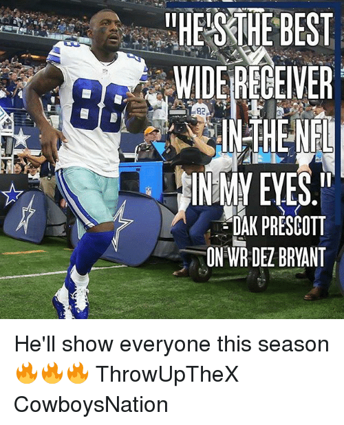Dez Bryant, Memes, and Best: llHEISRTHE BEST  IN MY EYES,II  DAK PRESCOTT  ON WR DEZ BRYANT He'll show everyone this season 🔥🔥🔥 ThrowUpTheX CowboysNation ✭