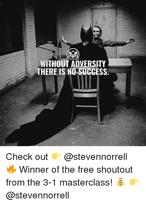 Memes, Free, and Success: LLIONAIKE MENTOR  WITHOUT ADVERSITY  THERE IS NO SUCCESS. Check out 👉 @stevennorrell 🔥 Winner of the free shoutout from the 3-1 masterclass! 💰 👉 @stevennorrell