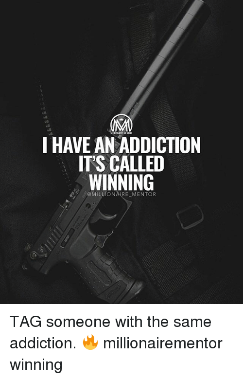 Memes, Tag Someone, and 🤖: LLIONAIREMENIOR  I HAVE AN ADDICTION  ITS CALLED  WINNING TAG someone with the same addiction. 🔥 millionairementor winning