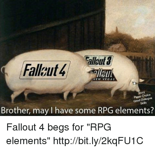 """dialogues: lloul  Fallgut4  NEW VEGAS  Choice  Good Dialogue  Skils  Brother, may l have some RPG elements? Fallout 4 begs for """"RPG elements"""" http://bit.ly/2kqFU1C"""