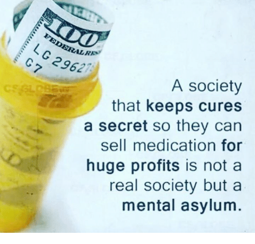 Memes, 🤖, and Secret: LLR  A society  that keeps cures  a secret so they can  sell medication for  huge profits is not a  real society but a  mental asylum